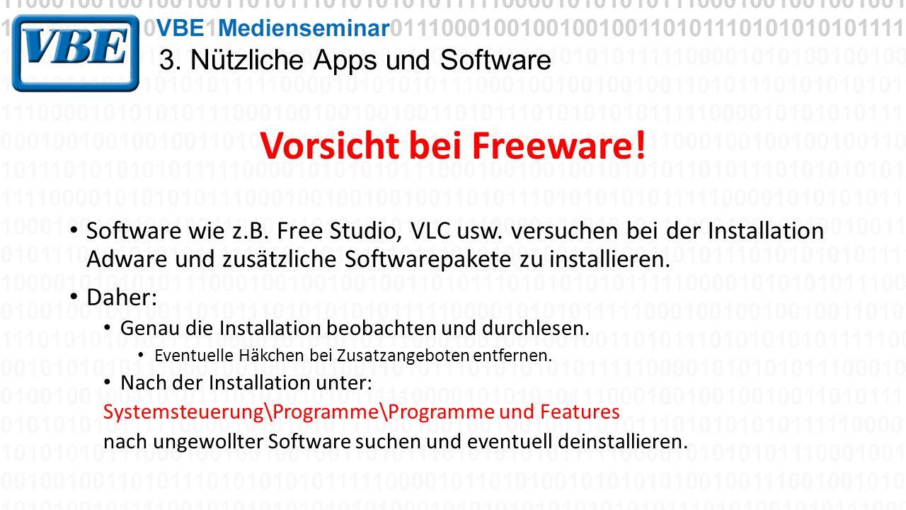 3. Nützliche Apps und Software Vorsicht bei Freeware! Software wie z.B. Free Studio, VLC usw. versuchen bei der Installation Adware und zusätzliche So