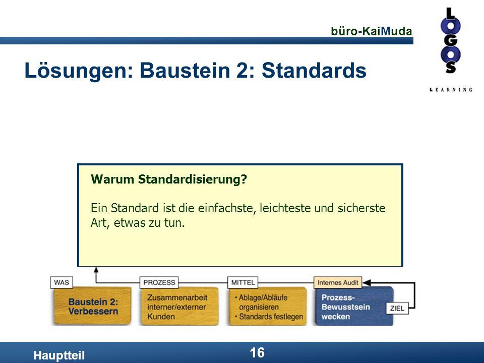 büro-KaiMuda 16 Lösungen: Baustein 2: Standards Hauptteil Warum Standardisierung? Ein Standard ist die einfachste, leichteste und sicherste Art, etwas