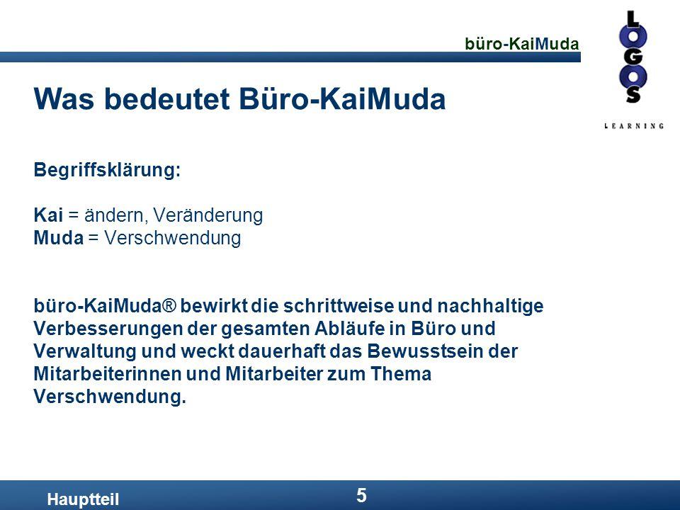 büro-KaiMuda 5 Was bedeutet Büro-KaiMuda Hauptteil Begriffsklärung: Kai = ändern, Veränderung Muda = Verschwendung büro-KaiMuda® bewirkt die schrittwe