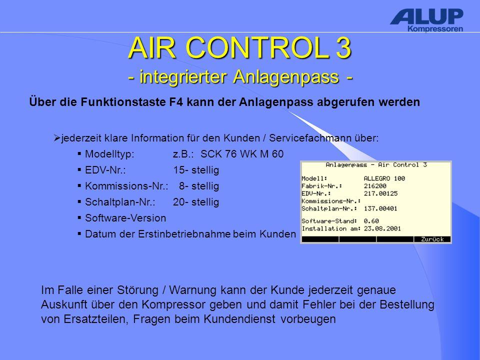 AIR CONTROL 3 - integrierter Anlagenpass - Über die Funktionstaste F4 kann der Anlagenpass abgerufen werden  jederzeit klare Information für den Kunden / Servicefachmann über:  Modelltyp:z.B.: SCK 76 WK M 60  EDV-Nr.:15- stellig  Kommissions-Nr.: 8- stellig  Schaltplan-Nr.:20- stellig  Software-Version  Datum der Erstinbetriebnahme beim Kunden Im Falle einer Störung / Warnung kann der Kunde jederzeit genaue Auskunft über den Kompressor geben und damit Fehler bei der Bestellung von Ersatzteilen, Fragen beim Kundendienst vorbeugen