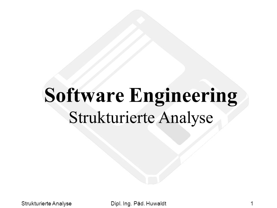 Strukturierte AnalyseDipl. Ing. Päd. Huwaldt1 Software Engineering Strukturierte Analyse