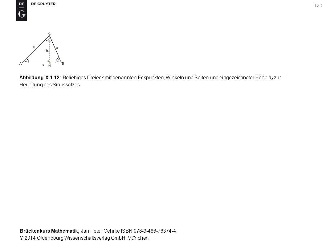 Brückenkurs Mathematik, Jan Peter Gehrke ISBN 978-3-486-76374-4 © 2014 Oldenbourg Wissenschaftsverlag GmbH, Mu ̈ nchen 120 Abbildung X.1.12: Beliebiges Dreieck mit benannten Eckpunkten, Winkeln und Seiten und eingezeichneter Höhe h c zur Herleitung des Sinussatzes.