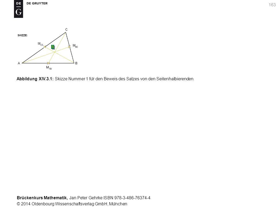 Brückenkurs Mathematik, Jan Peter Gehrke ISBN 978-3-486-76374-4 © 2014 Oldenbourg Wissenschaftsverlag GmbH, Mu ̈ nchen 163 Abbildung XIV.3.1: Skizze Nummer 1 fu ̈ r den Beweis des Satzes von den Seitenhalbierenden.