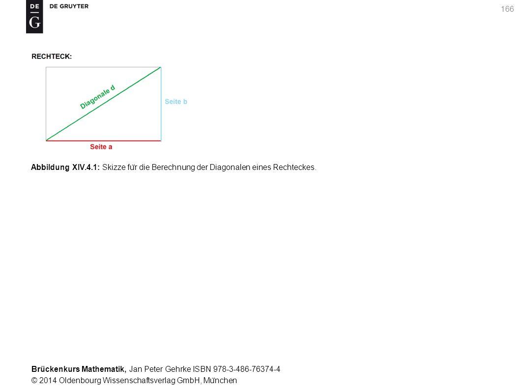Brückenkurs Mathematik, Jan Peter Gehrke ISBN 978-3-486-76374-4 © 2014 Oldenbourg Wissenschaftsverlag GmbH, Mu ̈ nchen 166 Abbildung XIV.4.1: Skizze fu ̈ r die Berechnung der Diagonalen eines Rechteckes.