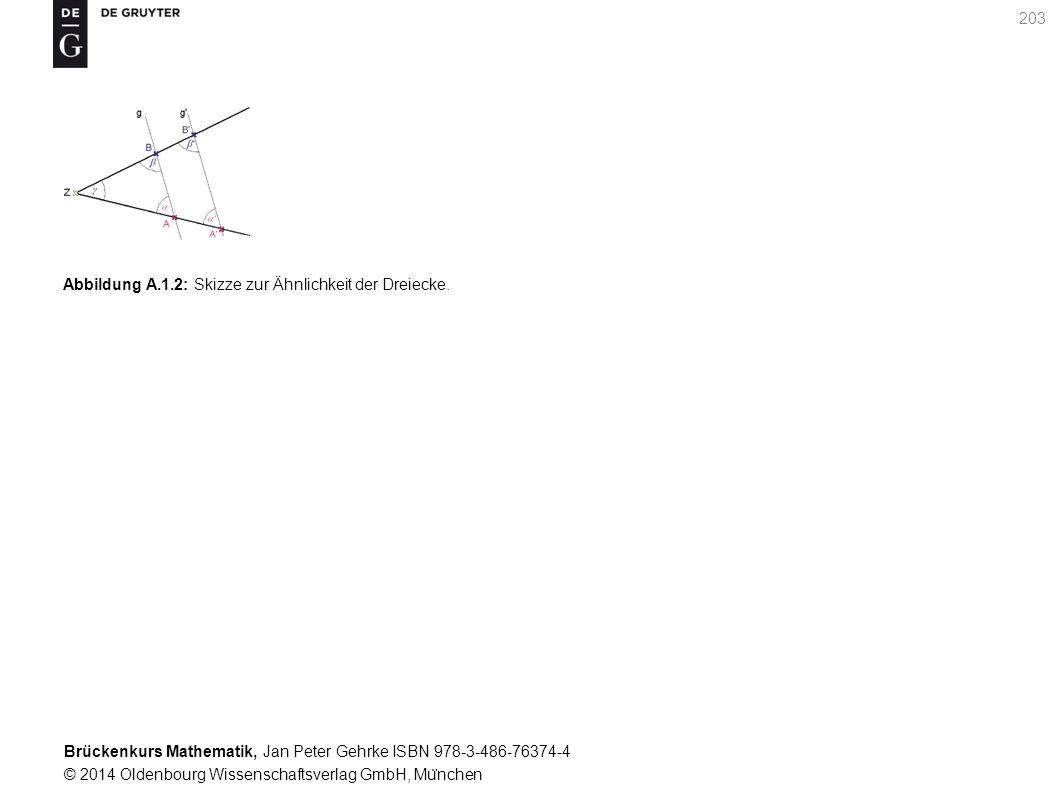 Brückenkurs Mathematik, Jan Peter Gehrke ISBN 978-3-486-76374-4 © 2014 Oldenbourg Wissenschaftsverlag GmbH, Mu ̈ nchen 203 Abbildung A.1.2: Skizze zur Ähnlichkeit der Dreiecke.