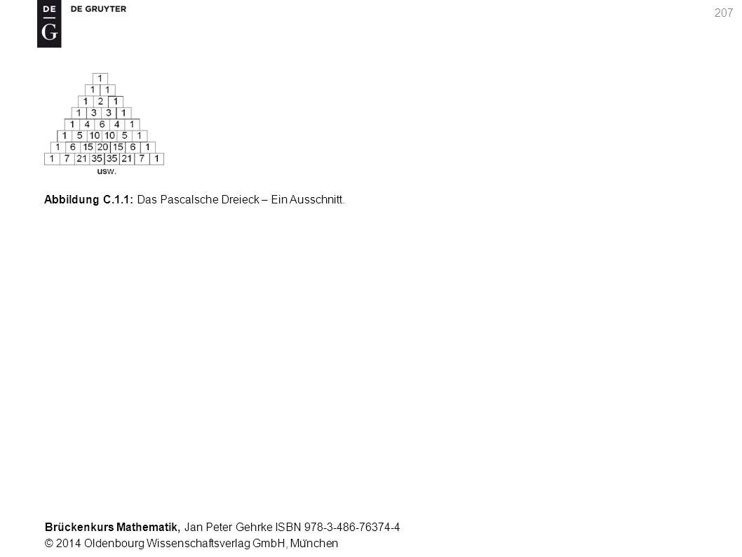 Brückenkurs Mathematik, Jan Peter Gehrke ISBN 978-3-486-76374-4 © 2014 Oldenbourg Wissenschaftsverlag GmbH, Mu ̈ nchen 207 Abbildung C.1.1: Das Pascalsche Dreieck – Ein Ausschnitt.