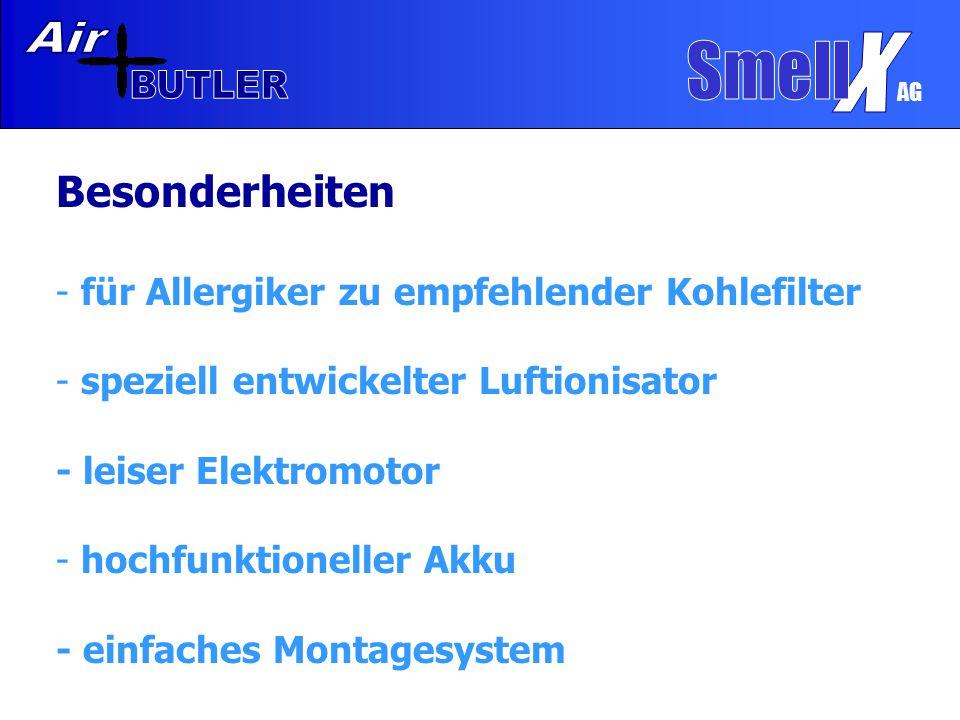 AG Besonderheiten - für Allergiker zu empfehlender Kohlefilter - speziell entwickelter Luftionisator - leiser Elektromotor - hochfunktioneller Akku - einfaches Montagesystem