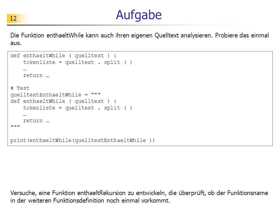 12 Aufgabe Die Funktion enthaeltWhile kann auch ihren eigenen Quelltext analysieren.