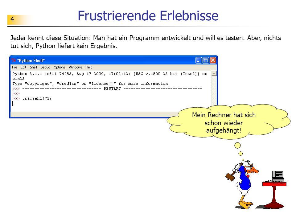 25 Unlösbarkeit des Halteproblems Gibt es ein Python-Programm (dargestellt als Python-Funktion), mit dessen Hilfe man Endlosschleifen bei beliebigen Python-Programmen feststellen kann.