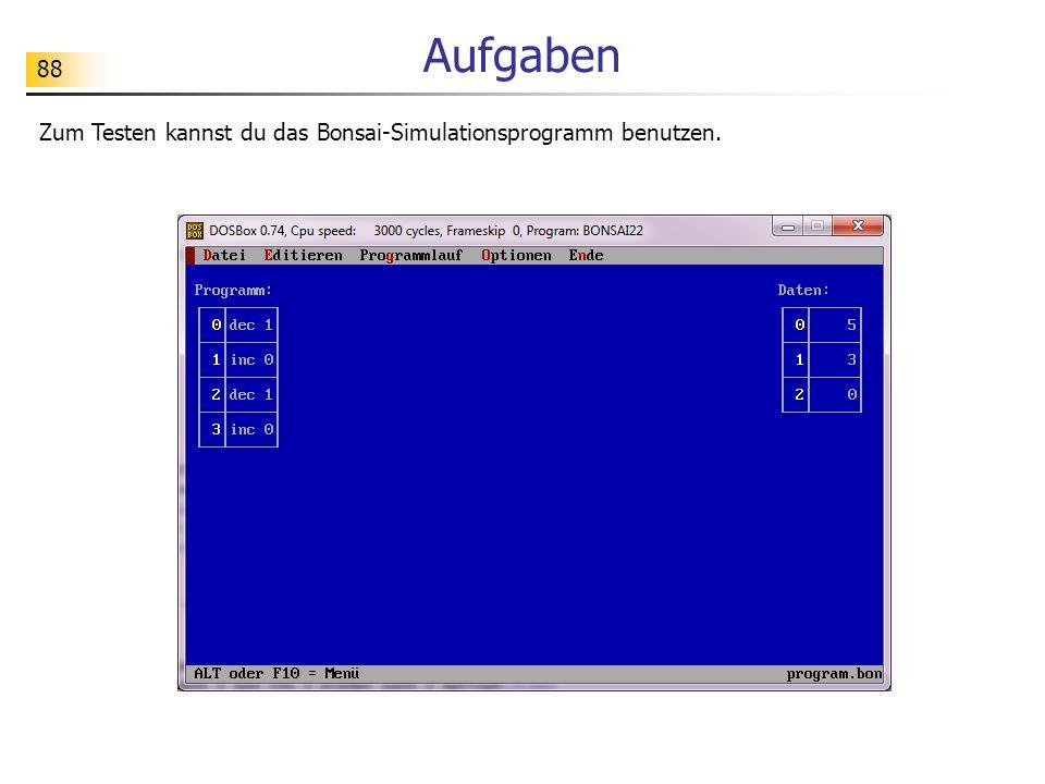 88 Aufgaben Zum Testen kannst du das Bonsai-Simulationsprogramm benutzen.