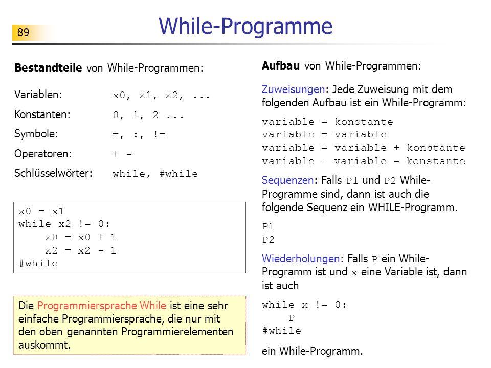 89 While-Programme Bestandteile von While-Programmen: Variablen: x0, x1, x2,...
