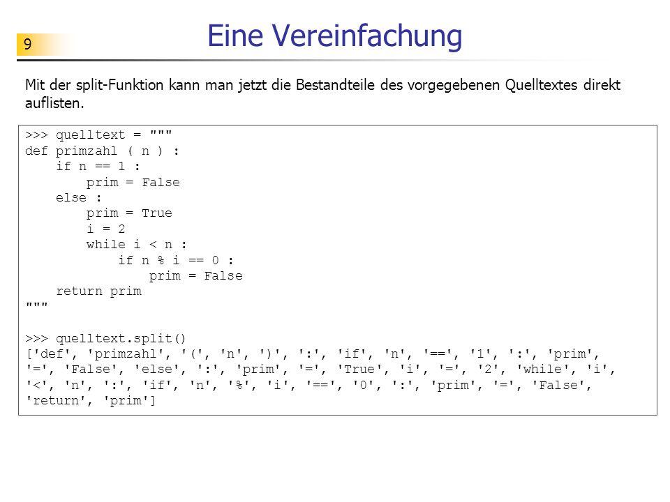 9 Eine Vereinfachung Mit der split-Funktion kann man jetzt die Bestandteile des vorgegebenen Quelltextes direkt auflisten.