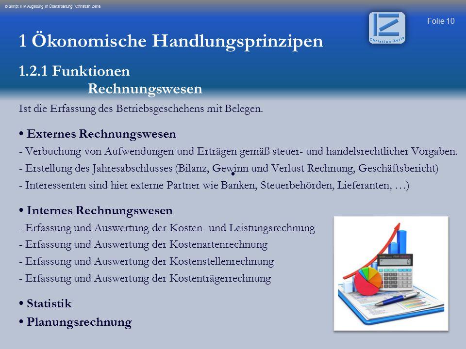 Folie 10 © Skript IHK Augsburg in Überarbeitung Christian Zerle Ist die Erfassung des Betriebsgeschehens mit Belegen. Externes Rechnungswesen - Verbuc