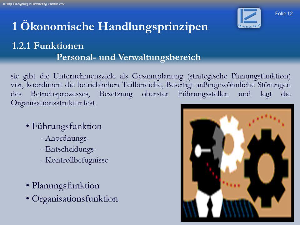 Folie 12 © Skript IHK Augsburg in Überarbeitung Christian Zerle sie gibt die Unternehmensziele als Gesamtplanung (strategische Planungsfunktion) vor,