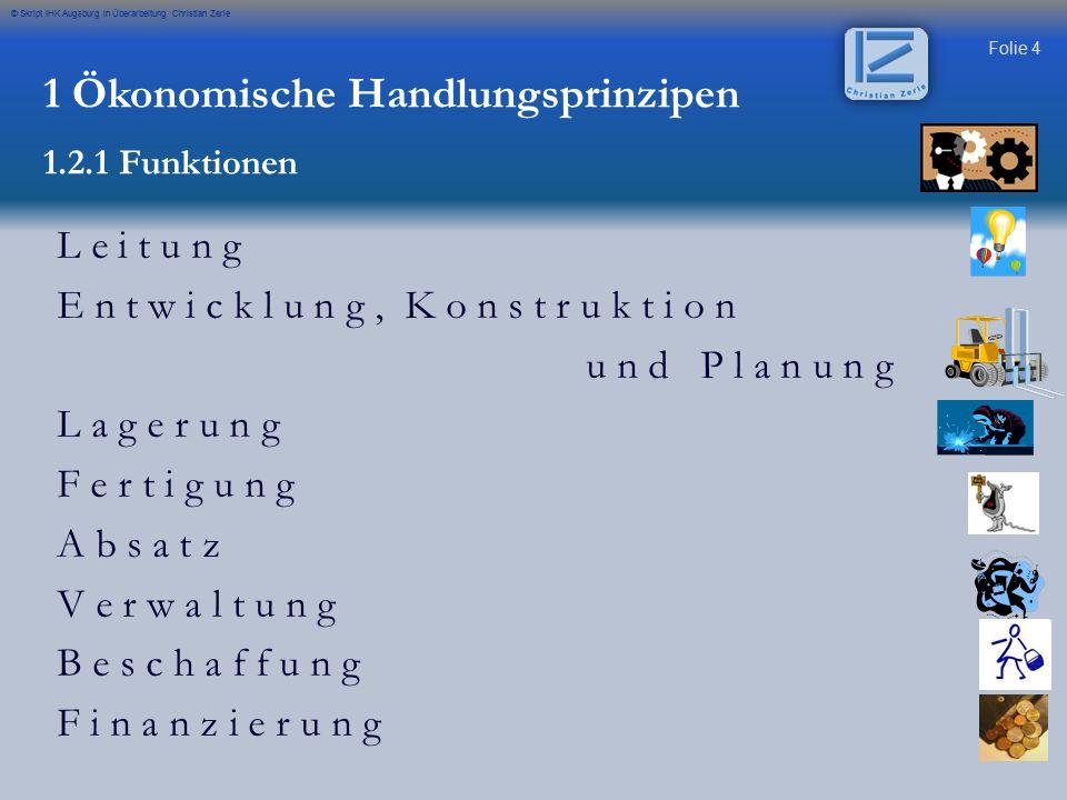 Folie 4 © Skript IHK Augsburg in Überarbeitung Christian Zerle L e i t u n g E n t w i c k l u n g, K o n s t r u k t i o n u n d P l a n u n g L a g