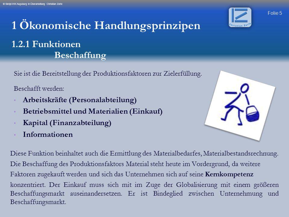 Folie 5 © Skript IHK Augsburg in Überarbeitung Christian Zerle Sie ist die Bereitstellung der Produktionsfaktoren zur Zielerfüllung. Beschafft werden: