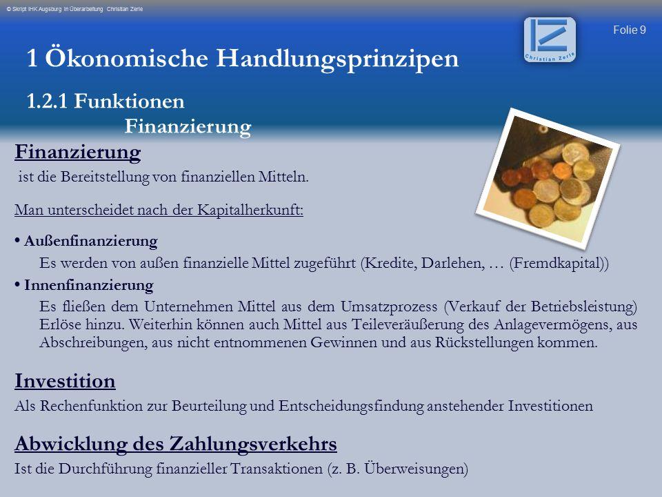 Folie 9 © Skript IHK Augsburg in Überarbeitung Christian Zerle Finanzierung ist die Bereitstellung von finanziellen Mitteln. Man unterscheidet nach de