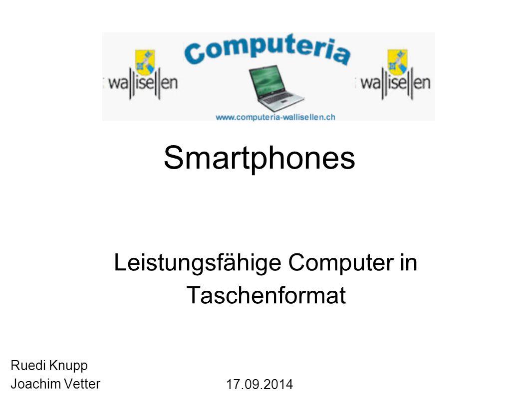 Smartphones Leistungsfähige Computer in Taschenformat Ruedi Knupp Joachim Vetter 17.09.2014