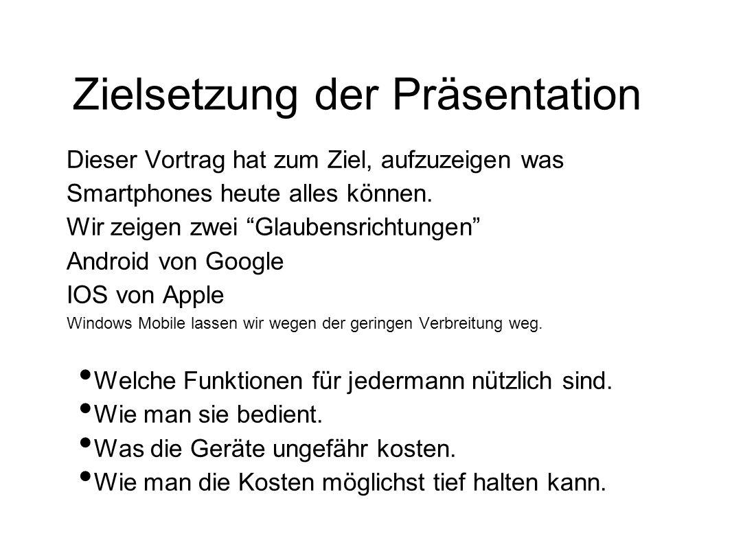 Zielsetzung der Präsentation Dieser Vortrag hat zum Ziel, aufzuzeigen was Smartphones heute alles können.