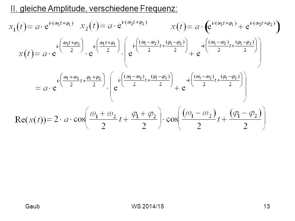 II.gleiche Amplitude, verschiedene Frequenz: Gaub13WS 2014/15