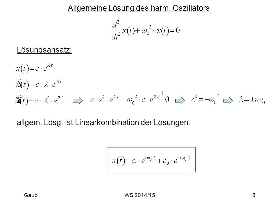 Allgemeine Lösung des harm. Oszillators Lösungsansatz: allgem. Lösg. ist Linearkombination der Lösungen: Gaub3WS 2014/15