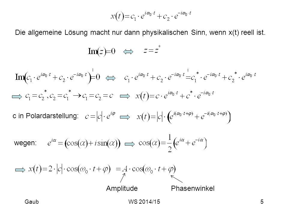 Die allgemeine Lösung macht nur dann physikalischen Sinn, wenn x(t) reell ist. c in Polardarstellung: wegen: AmplitudePhasenwinkel Gaub5WS 2014/15