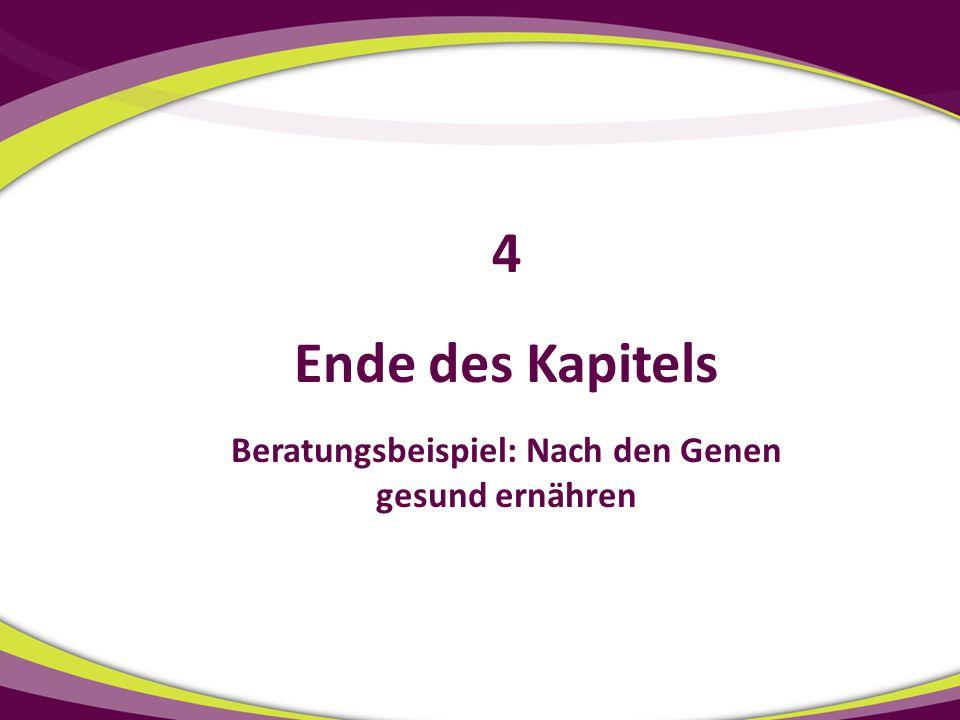 Ende des Kapitels Beratungsbeispiel: Nach den Genen gesund ernähren 4