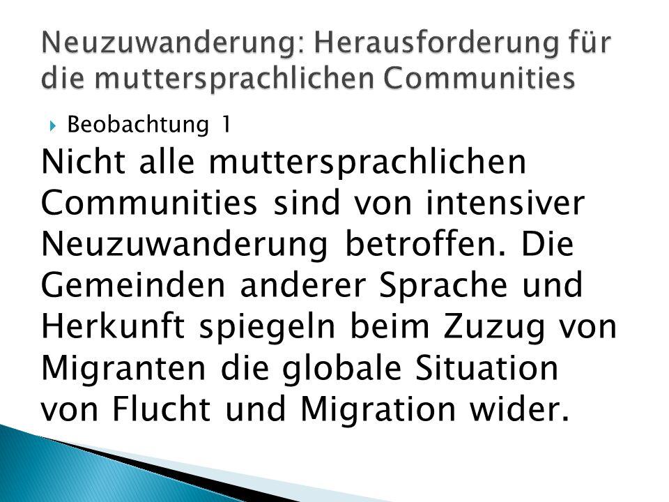  Beobachtung 1 Nicht alle muttersprachlichen Communities sind von intensiver Neuzuwanderung betroffen.