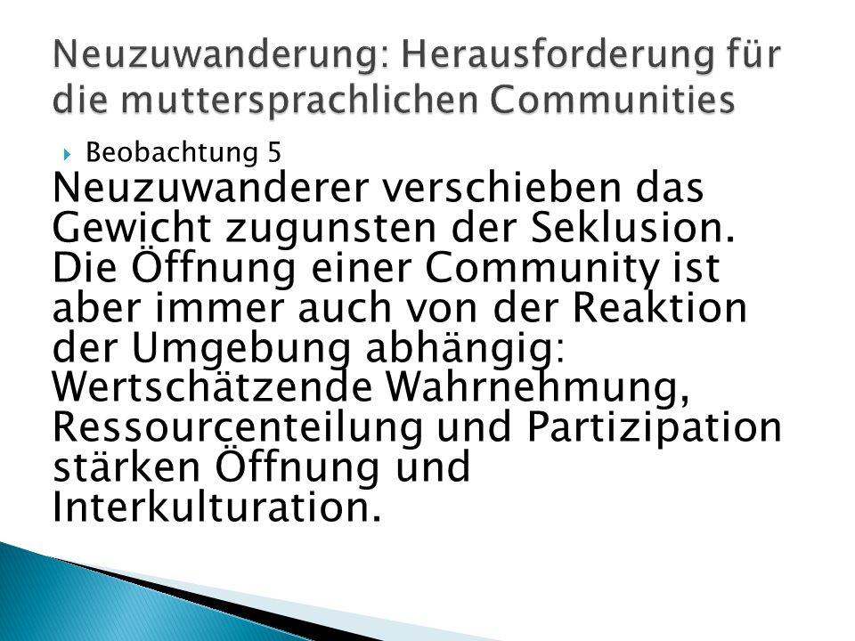  Beobachtung 6 Um ihre Potentiale auszuschöpfen, brauchen die Communities Personen und Netzwerke, die Kontakte zu deutschen, staatlichen, kirchlichen oder zivilgesellschaftlichen Experten/innen herstellen.