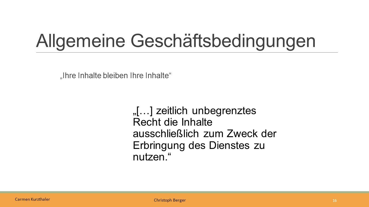 """Carmen Kurzthaler Christoph Berger Allgemeine Geschäftsbedingungen """"Ihre Inhalte bleiben Ihre Inhalte"""" 16 """"[…] zeitlich unbegrenztes Recht die Inhalte"""