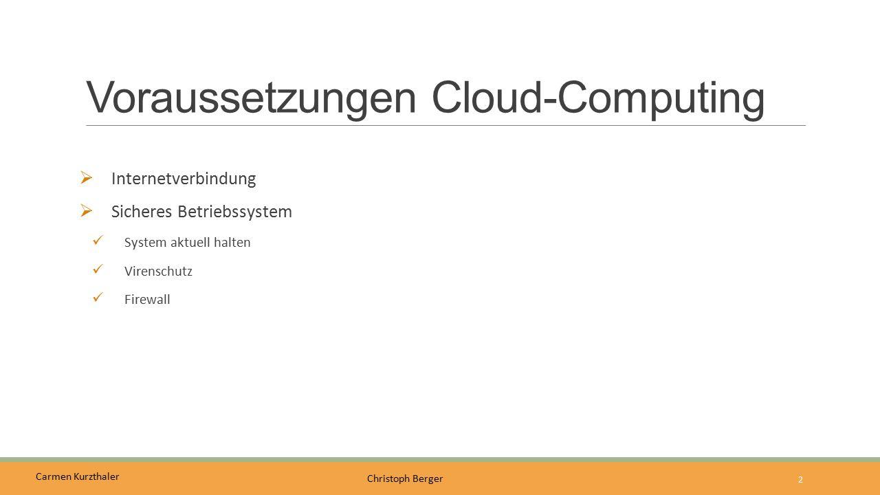 Carmen Kurzthaler Christoph Berger Voraussetzungen Cloud-Computing  Internetverbindung  Sicheres Betriebssystem System aktuell halten Virenschutz Fi