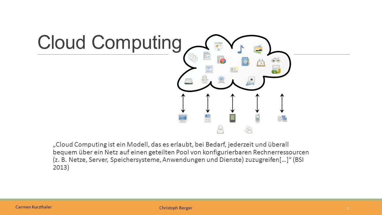 """Carmen Kurzthaler Christoph Berger Cloud Computing """"Cloud Computing ist ein Modell, das es erlaubt, bei Bedarf, jederzeit und überall bequem über ein"""