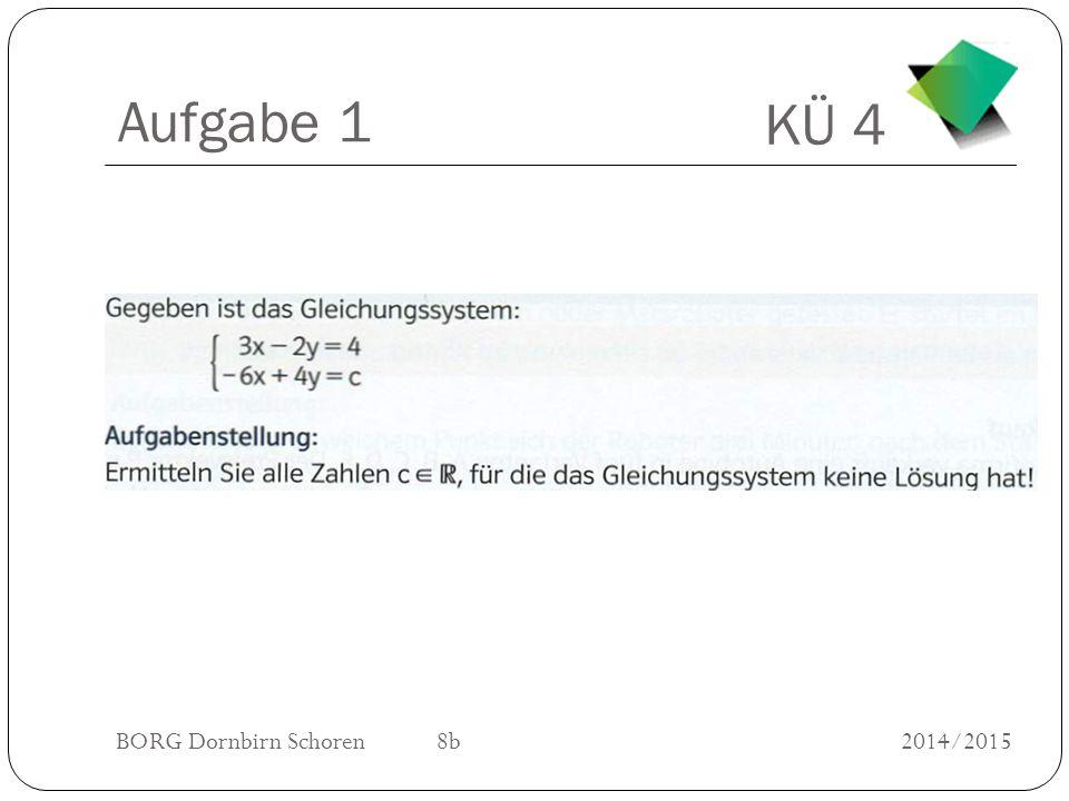 KÜ 4 BORG Dornbirn Schoren 8b2014/2015 Aufgabe 1