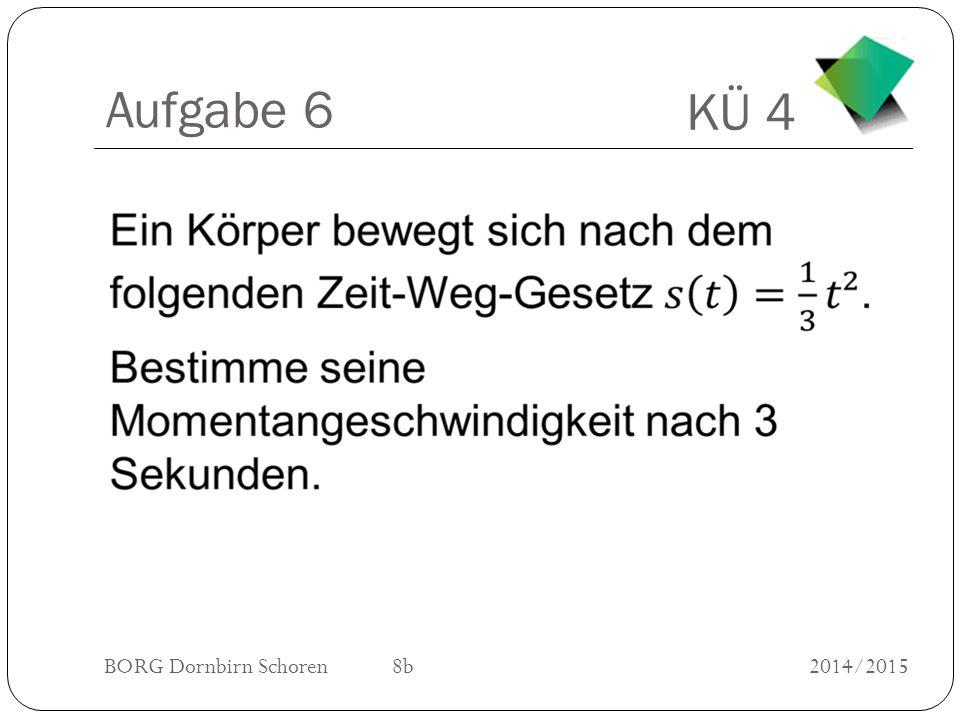 KÜ 4 BORG Dornbirn Schoren 8b2014/2015 Aufgabe 6