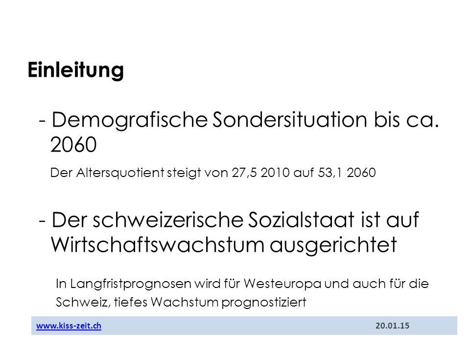 Einleitung - Demografische Sondersituation bis ca. 2060 Der Altersquotient steigt von 27,5 2010 auf 53,1 2060 - Der schweizerische Sozialstaat ist auf