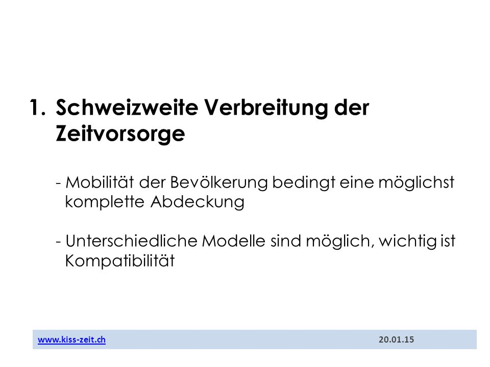 1. Schweizweite Verbreitung der Zeitvorsorge - Mobilität der Bevölkerung bedingt eine möglichst komplette Abdeckung - Unterschiedliche Modelle sind mö
