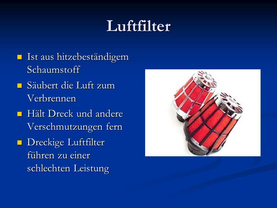 Luftfilter Ist aus hitzebeständigem Schaumstoff Ist aus hitzebeständigem Schaumstoff Säubert die Luft zum Verbrennen Säubert die Luft zum Verbrennen H