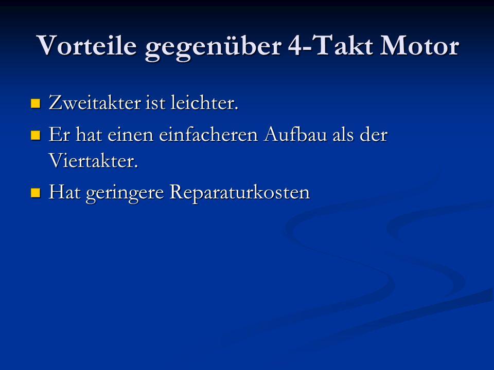 Vorteile gegenüber 4-Takt Motor Zweitakter ist leichter. Zweitakter ist leichter. Er hat einen einfacheren Aufbau als der Viertakter. Er hat einen ein