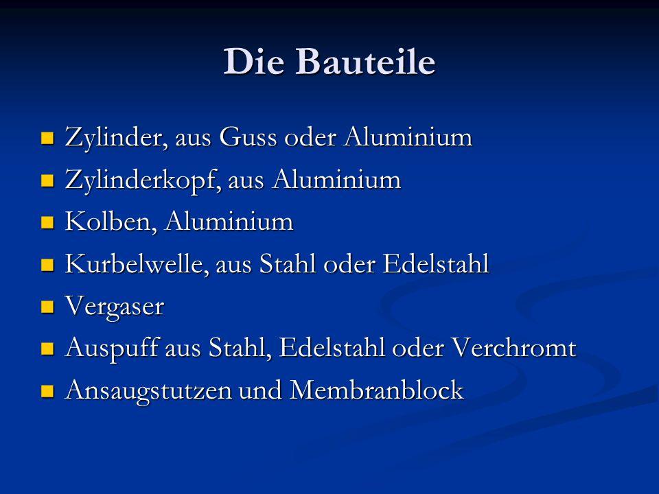 Die Bauteile Zylinder, aus Guss oder Aluminium Zylinder, aus Guss oder Aluminium Zylinderkopf, aus Aluminium Zylinderkopf, aus Aluminium Kolben, Alumi