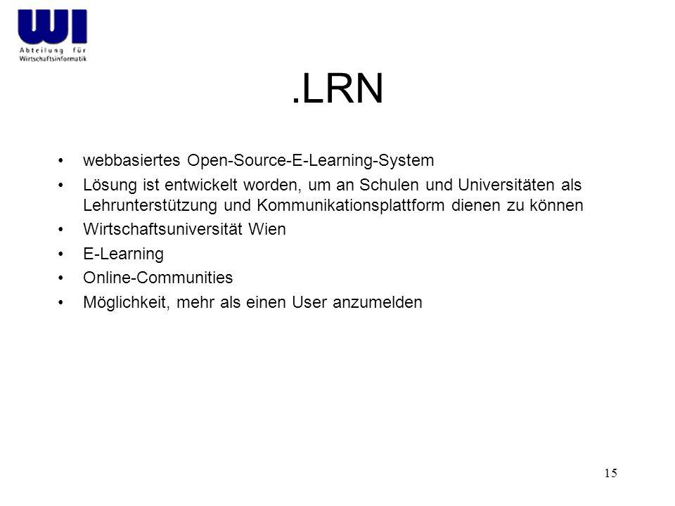 15.LRN webbasiertes Open-Source-E-Learning-System Lösung ist entwickelt worden, um an Schulen und Universitäten als Lehrunterstützung und Kommunikationsplattform dienen zu können Wirtschaftsuniversität Wien E-Learning Online-Communities Möglichkeit, mehr als einen User anzumelden
