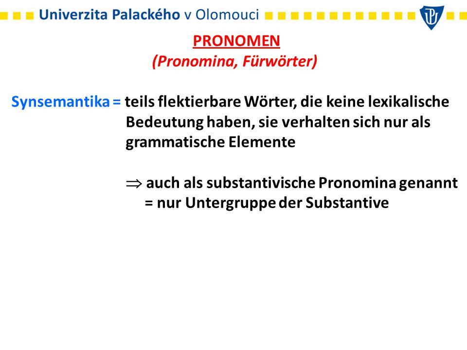 PRONOMEN (Pronomina, Fürwörter) Synsemantika = teils flektierbare Wörter, die keine lexikalische Bedeutung haben, sie verhalten sich nur als grammatis