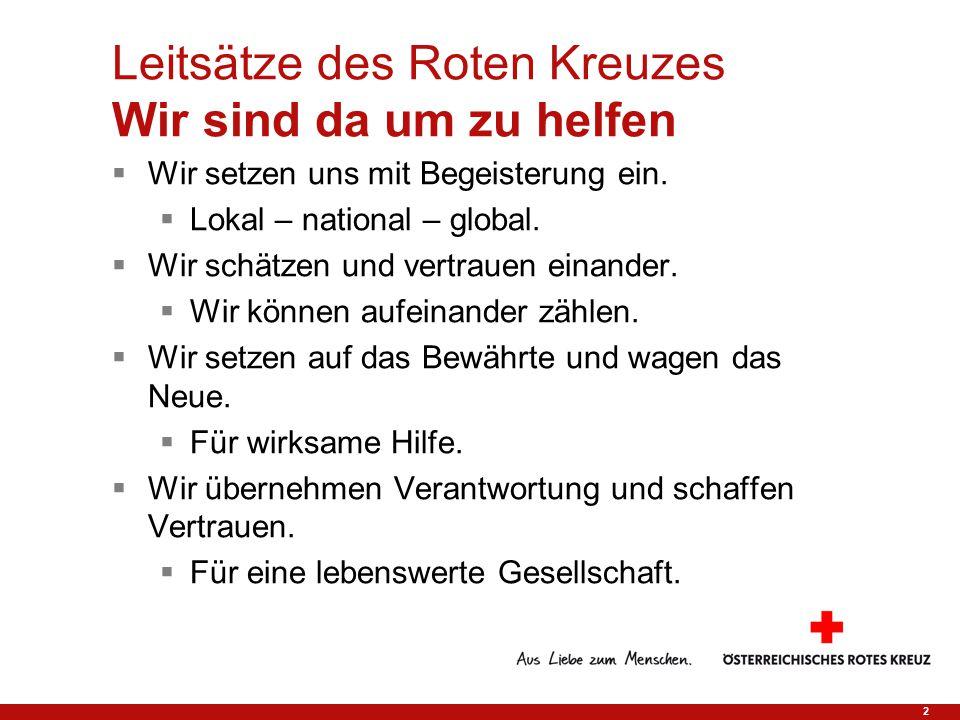2 Leitsätze des Roten Kreuzes Wir sind da um zu helfen  Wir setzen uns mit Begeisterung ein.  Lokal – national – global.  Wir schätzen und vertraue