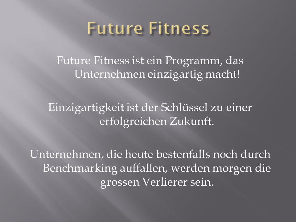 Future Fitness ist ein Programm, das Unternehmen einzigartig macht! Einzigartigkeit ist der Schlüssel zu einer erfolgreichen Zukunft. Unternehmen, die
