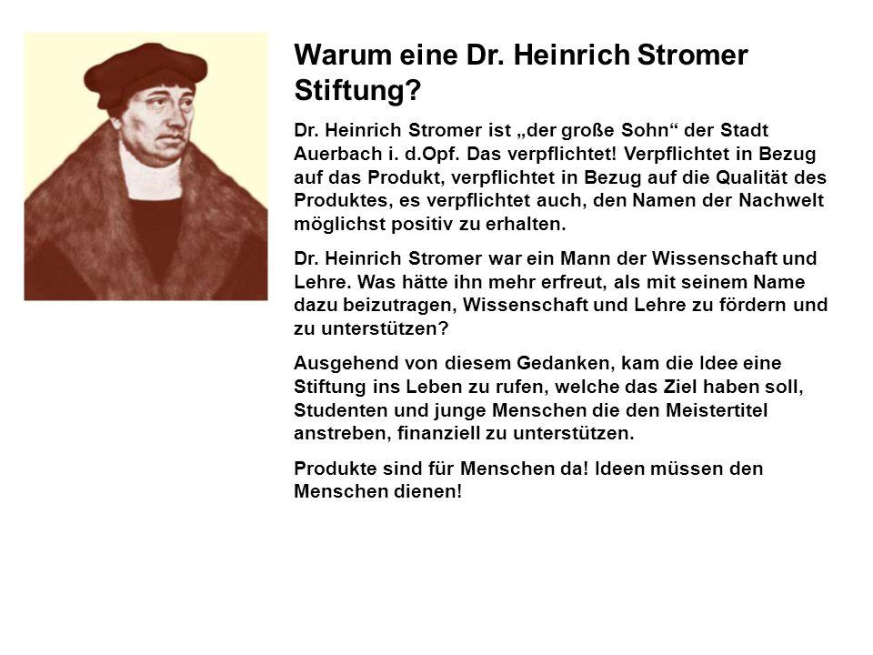 Warum eine Dr. Heinrich Stromer Stiftung. Dr.