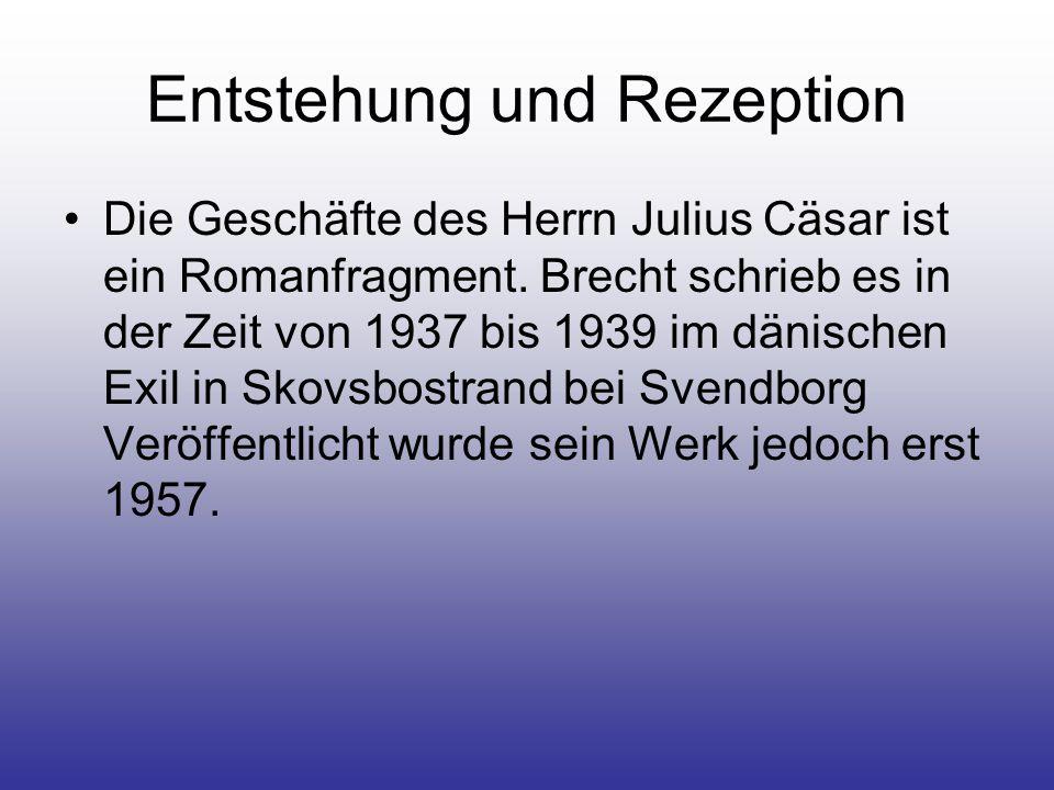 Entstehung und Rezeption Die Geschäfte des Herrn Julius Cäsar ist ein Romanfragment. Brecht schrieb es in der Zeit von 1937 bis 1939 im dänischen Exil