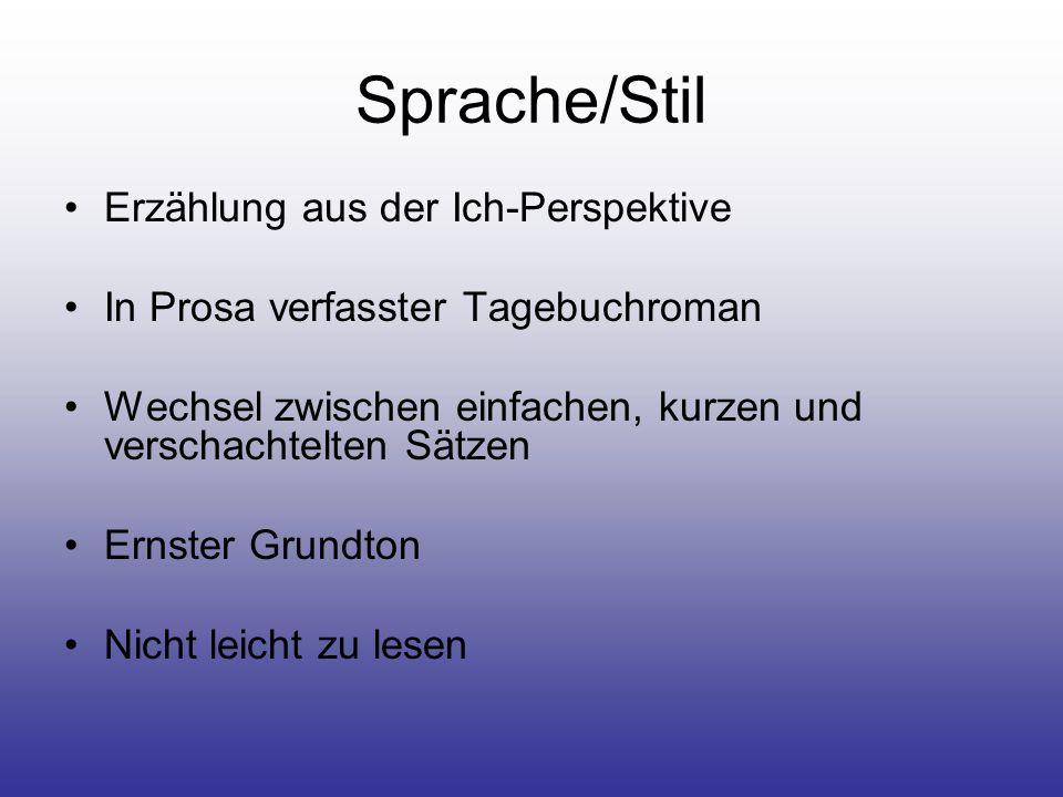 Sprache/Stil Erzählung aus der Ich-Perspektive In Prosa verfasster Tagebuchroman Wechsel zwischen einfachen, kurzen und verschachtelten Sätzen Ernster