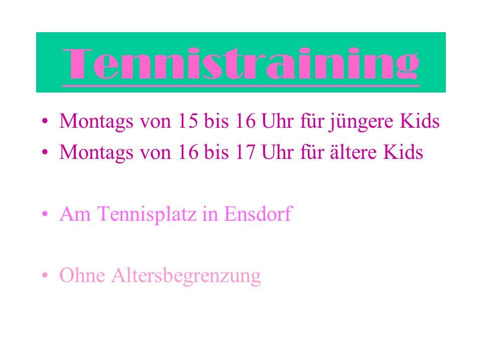 Tennistraining Montags von 15 bis 16 Uhr für jüngere Kids Montags von 16 bis 17 Uhr für ältere Kids Am Tennisplatz in Ensdorf Ohne Altersbegrenzung