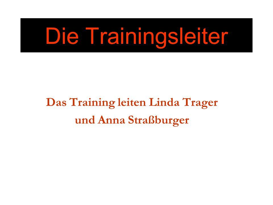 Die Trainingsleiter Das Training leiten Linda Trager und Anna Straßburger