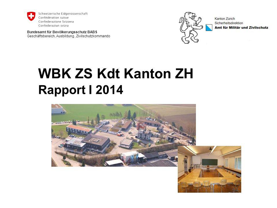 Bundesamt für Bevölkerungsschutz BABS Geschäftsbereich, Ausbildung, Zivilschutzkommando WBK ZS Kdt Kanton ZH Rapport I 2014