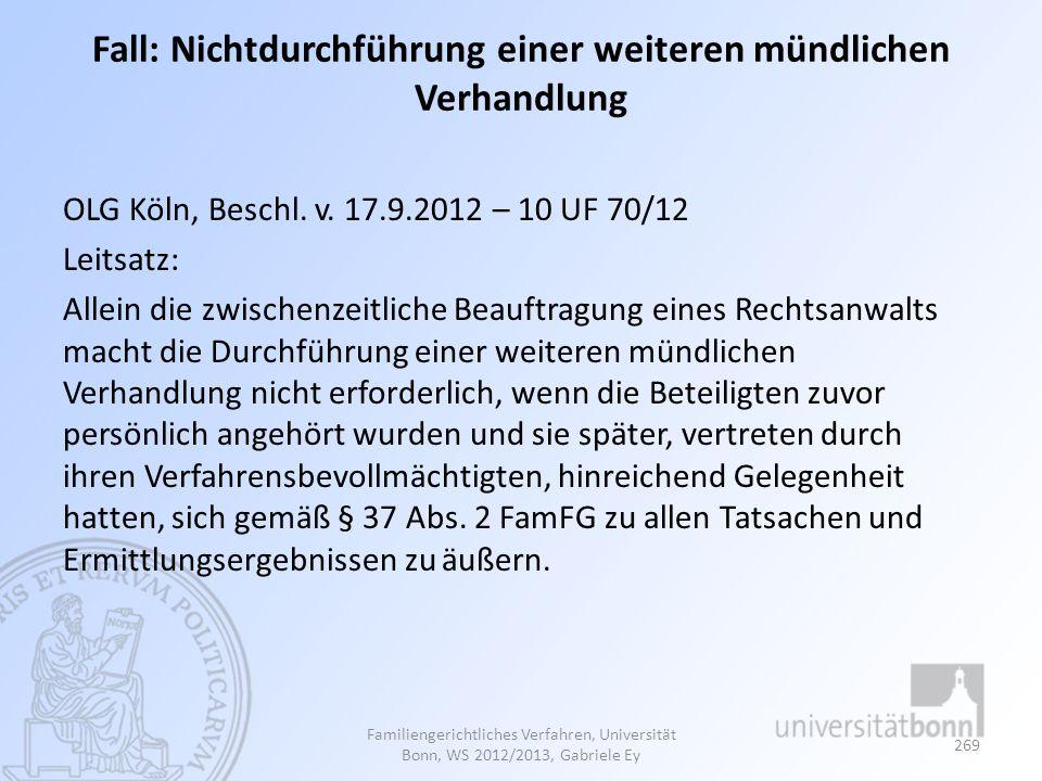Fall: Nichtdurchführung einer weiteren mündlichen Verhandlung OLG Köln, Beschl. v. 17.9.2012 – 10 UF 70/12 Leitsatz: Allein die zwischenzeitliche Beau
